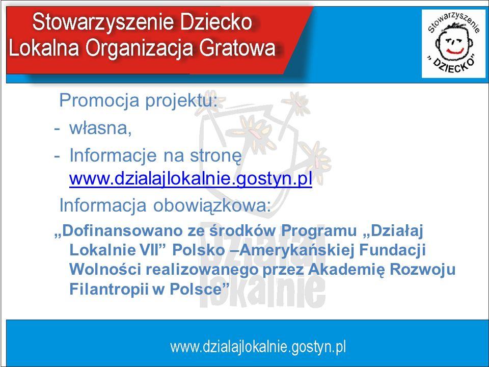 Promocja projektu: -własna, -Informacje na stronę www.dzialajlokalnie.gostyn.pl www.dzialajlokalnie.gostyn.pl Informacja obowiązkowa: Dofinansowano ze