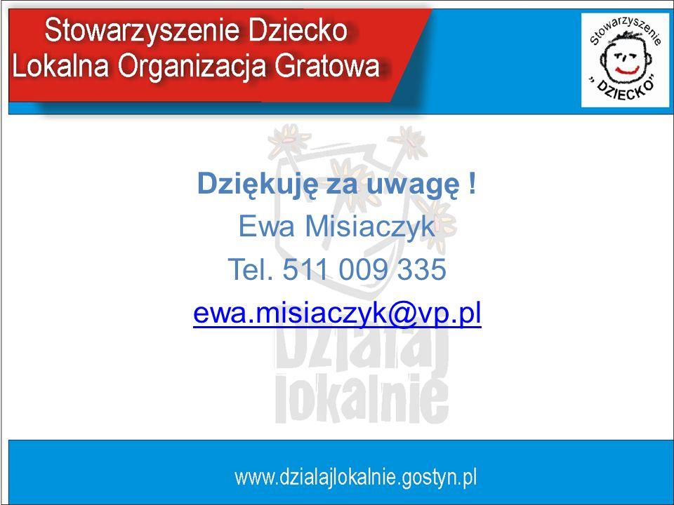 Dziękuję za uwagę ! Ewa Misiaczyk Tel. 511 009 335 ewa.misiaczyk@vp.pl