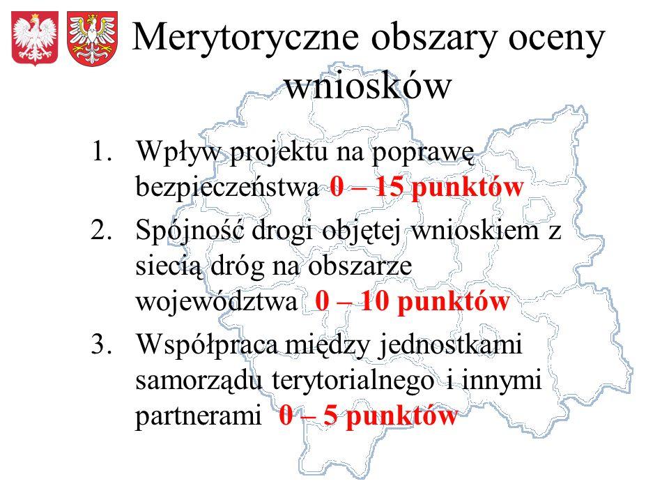 Merytoryczne obszary oceny wniosków 1.Wpływ projektu na poprawę bezpieczeństwa 0 – 15 punktów 2.Spójność drogi objętej wnioskiem z siecią dróg na obszarze województwa 0 – 10 punktów 3.Współpraca między jednostkami samorządu terytorialnego i innymi partnerami 0 – 5 punktów