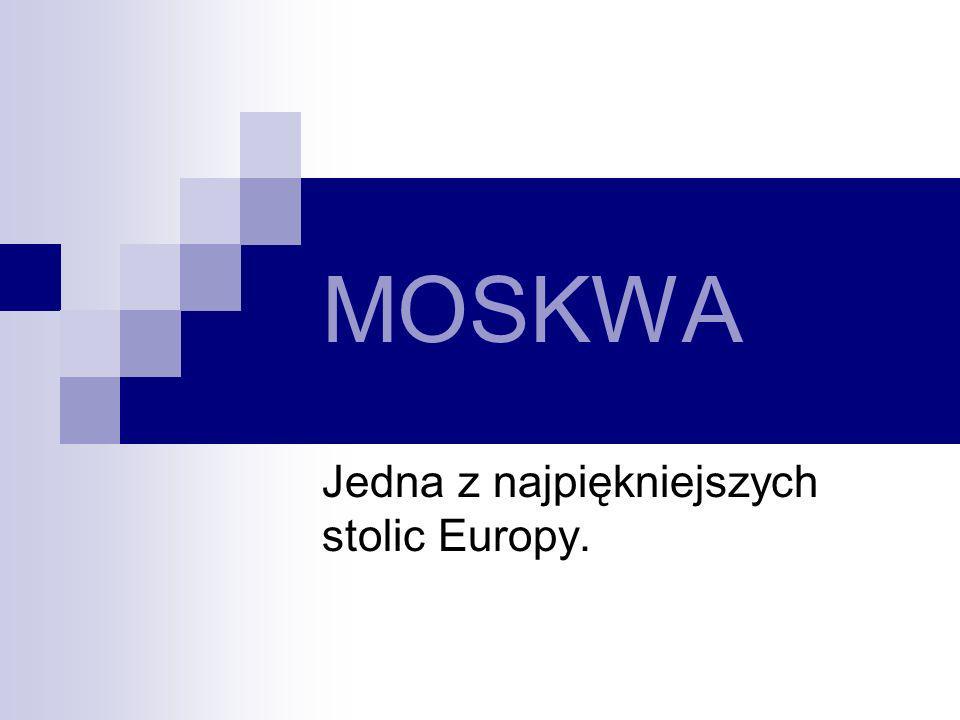 MOSKWA Jedna z najpiękniejszych stolic Europy.