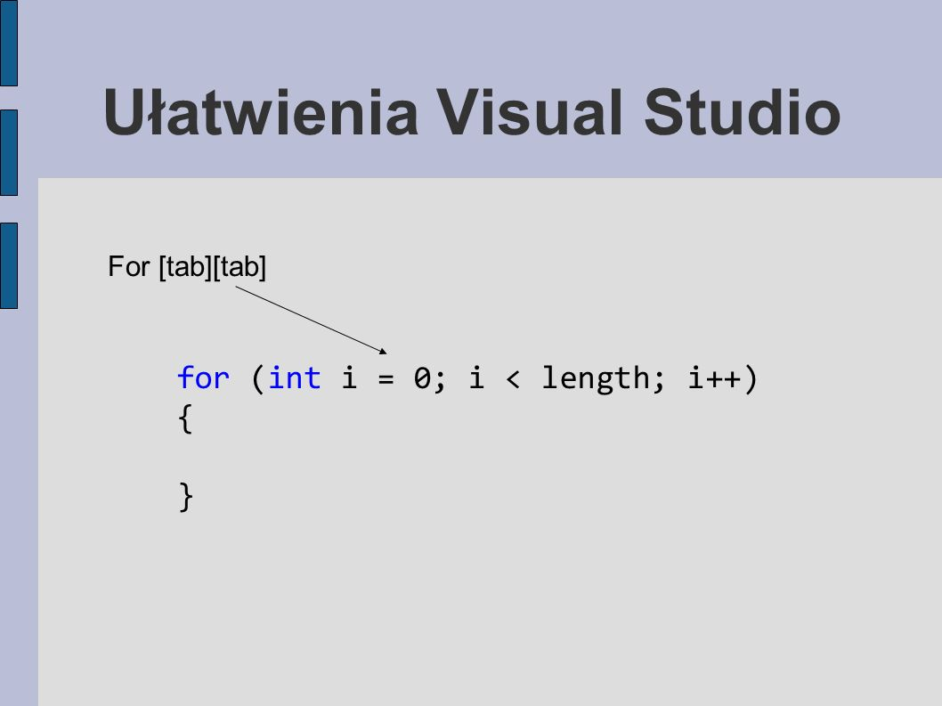 Ułatwienia Visual Studio For [tab][tab] for (int i = 0; i < length; i++) { }
