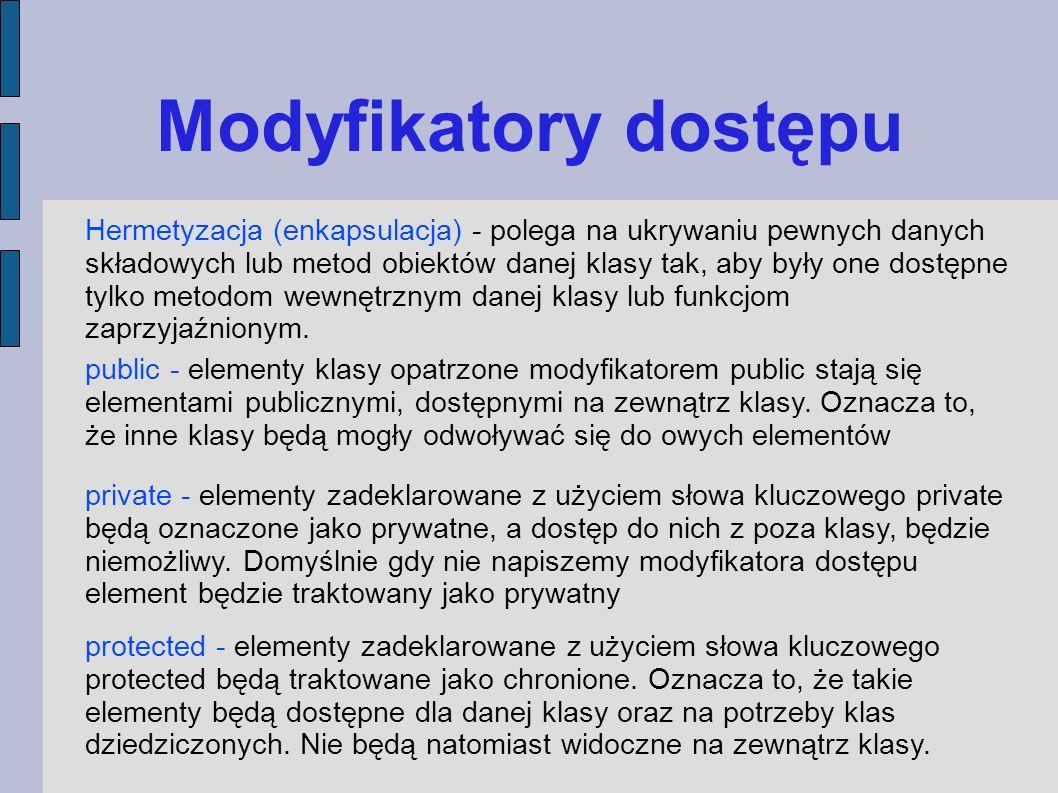 Modyfikatory dostępu public - elementy klasy opatrzone modyfikatorem public stają się elementami publicznymi, dostępnymi na zewnątrz klasy.