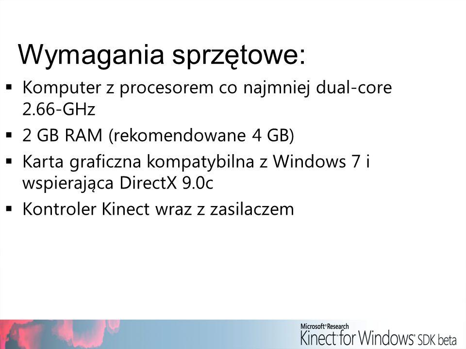 Komputer z procesorem co najmniej dual-core 2.66-GHz 2 GB RAM (rekomendowane 4 GB) Karta graficzna kompatybilna z Windows 7 i wspierająca DirectX 9.0c Kontroler Kinect wraz z zasilaczem Wymagania sprzętowe: