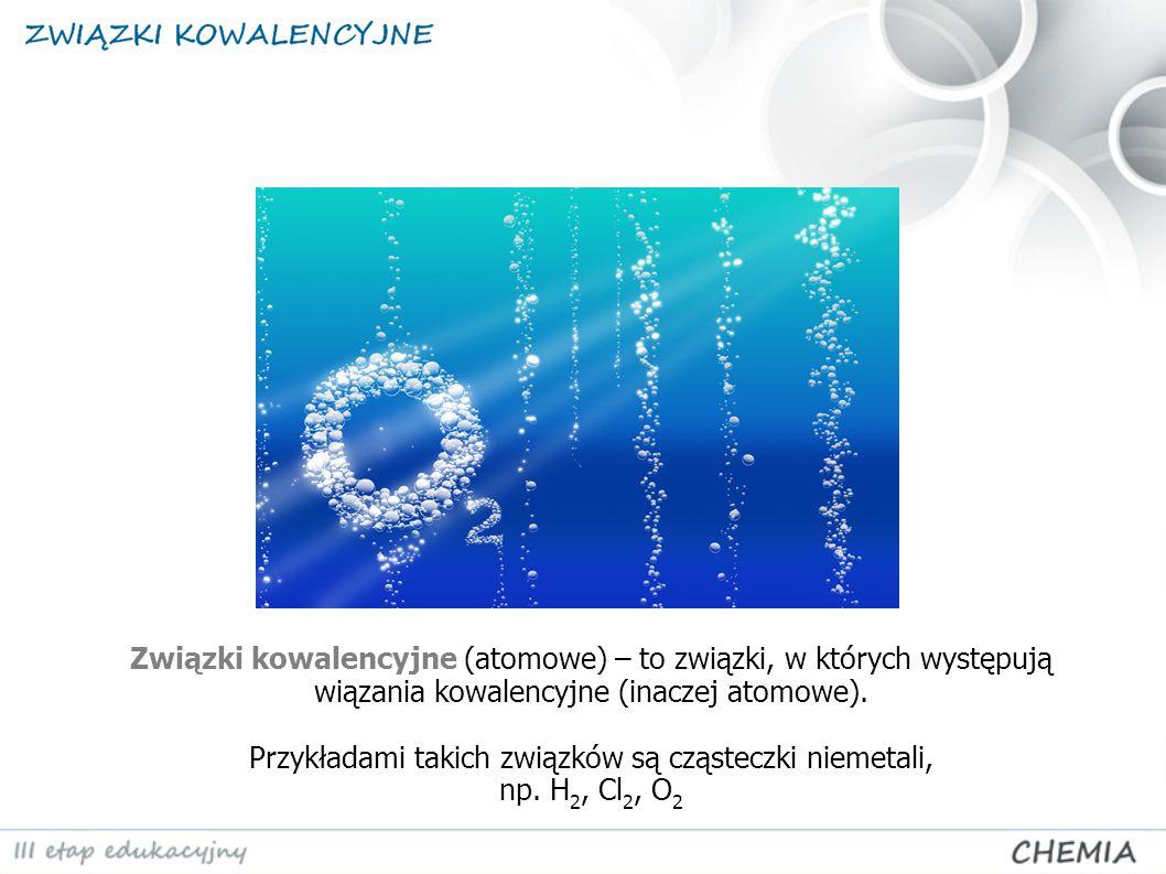 Związki kowalencyjne (atomowe) – to związki, w których występują wiązania kowalencyjne (inaczej atomowe).