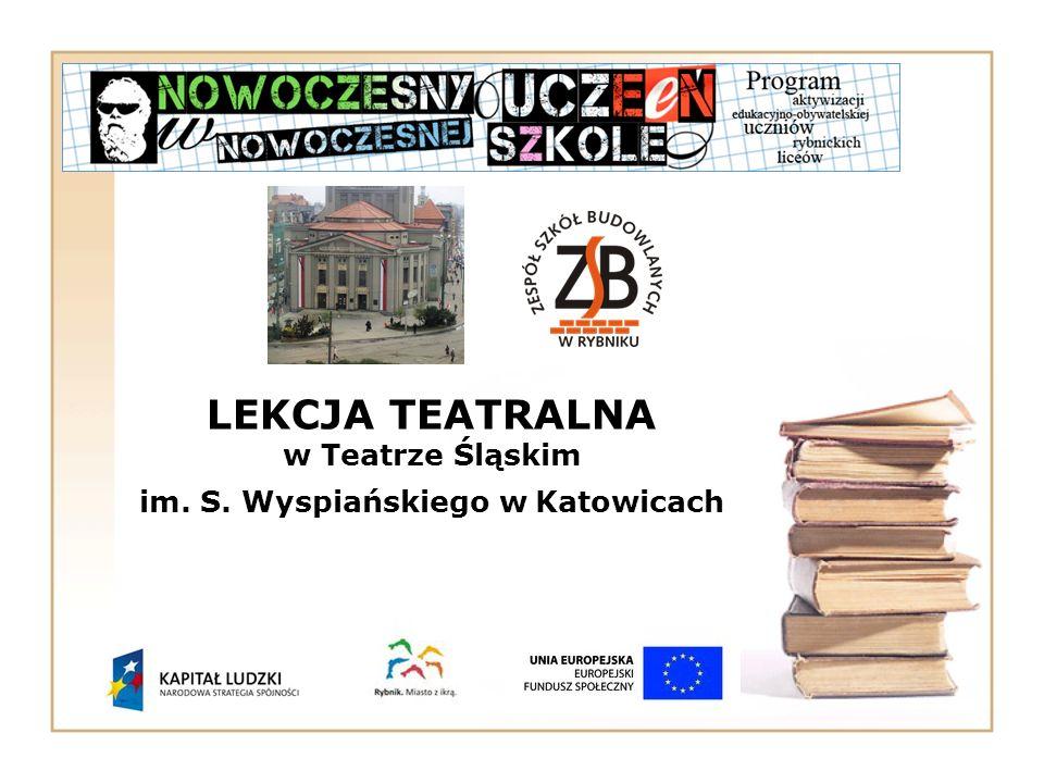 LEKCJA TEATRALNA w Teatrze Śląskim im. S. Wyspiańskiego w Katowicach