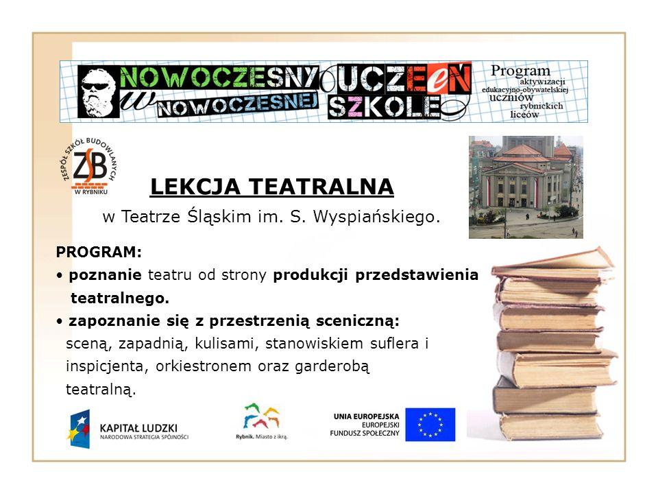 LEKCJA TEATRALNA w Teatrze Śląskim im. S. Wyspiańskiego. PROGRAM: poznanie teatru od strony produkcji przedstawienia teatralnego. zapoznanie się z prz