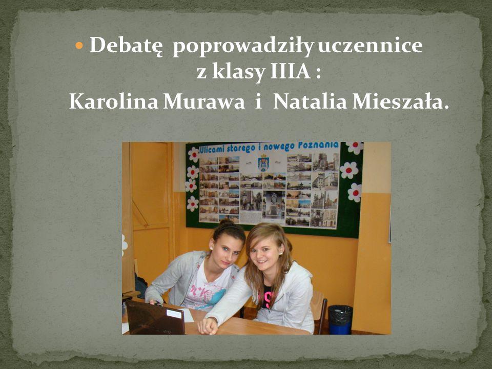 Debatę poprowadziły uczennice z klasy IIIA : Karolina Murawa i Natalia Mieszała.