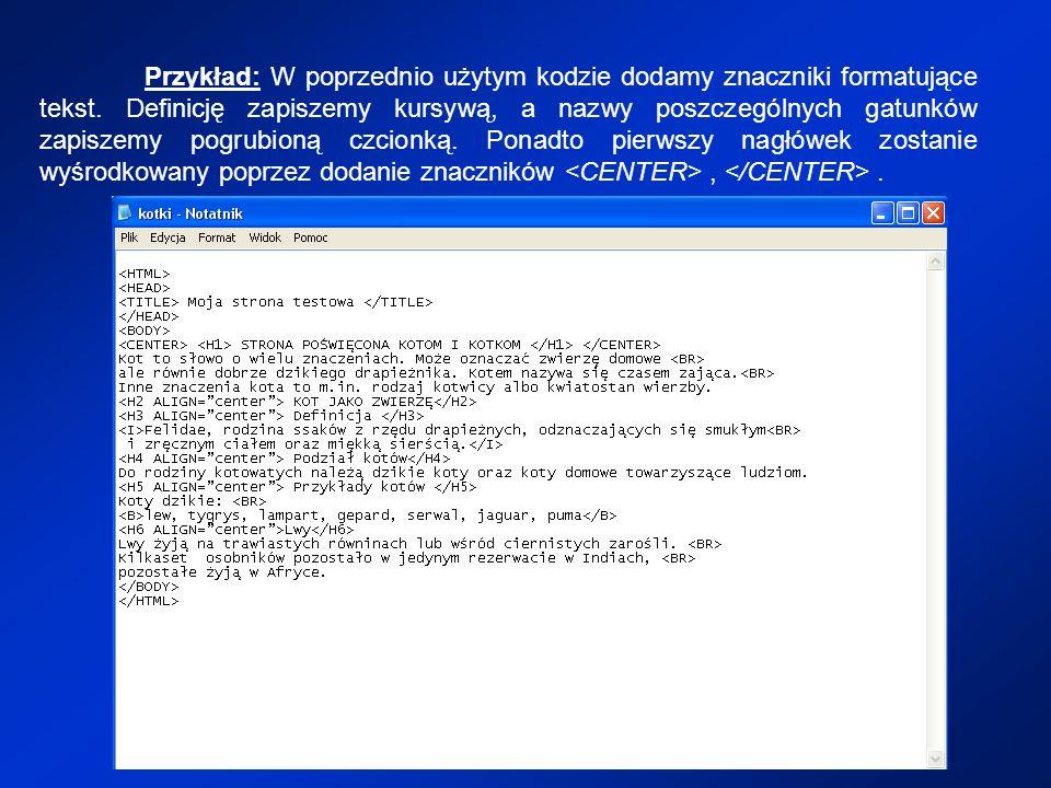 Przykład: W poprzednio użytym kodzie dodamy znaczniki formatujące tekst. Definicję zapiszemy kursywą, a nazwy poszczególnych gatunków zapiszemy pogrub