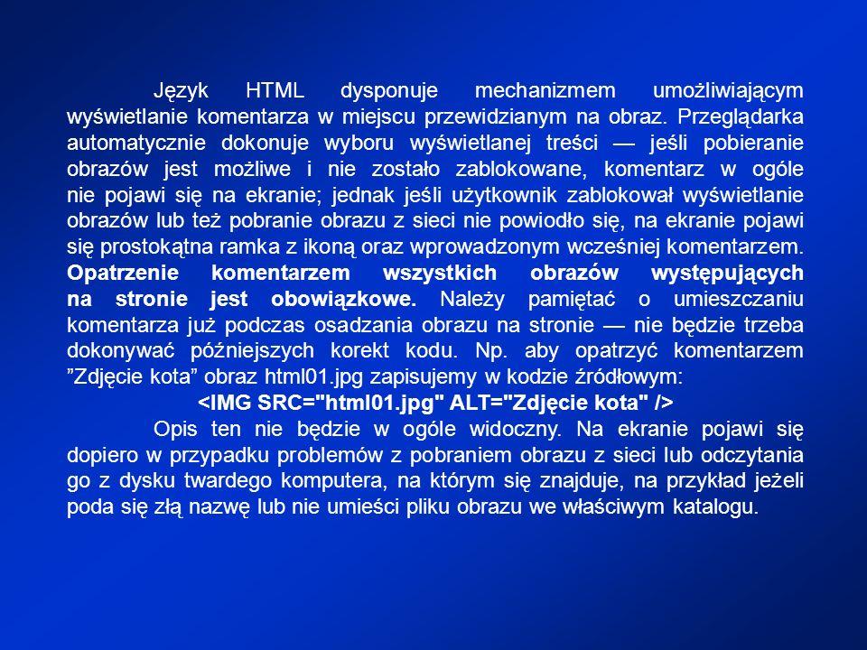 Język HTML dysponuje mechanizmem umożliwiającym wyświetlanie komentarza w miejscu przewidzianym na obraz. Przeglądarka automatycznie dokonuje wyboru w