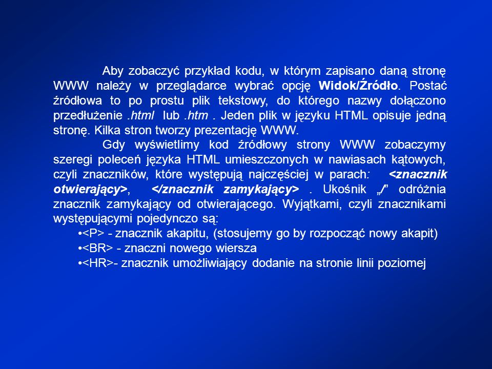 Aby zobaczyć przykład kodu, w którym zapisano daną stronę WWW należy w przeglądarce wybrać opcję Widok/Źródło. Postać źródłowa to po prostu plik tekst