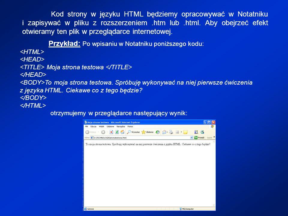 Kod strony w języku HTML będziemy opracowywać w Notatniku i zapisywać w pliku z rozszerzeniem.htm lub.html. Aby obejrzeć efekt otwieramy ten plik w pr