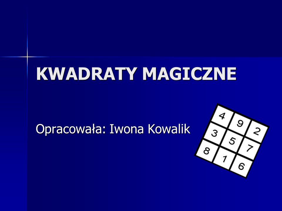KWADRATY MAGICZNE Opracowała: Iwona Kowalik