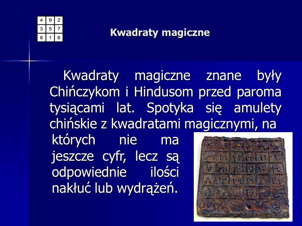 Kwadraty magiczne znane były Chińczykom i Hindusom przed paroma tysiącami lat. Spotyka się amulety chińskie z kwadratami magicznymi, na Kwadraty magic