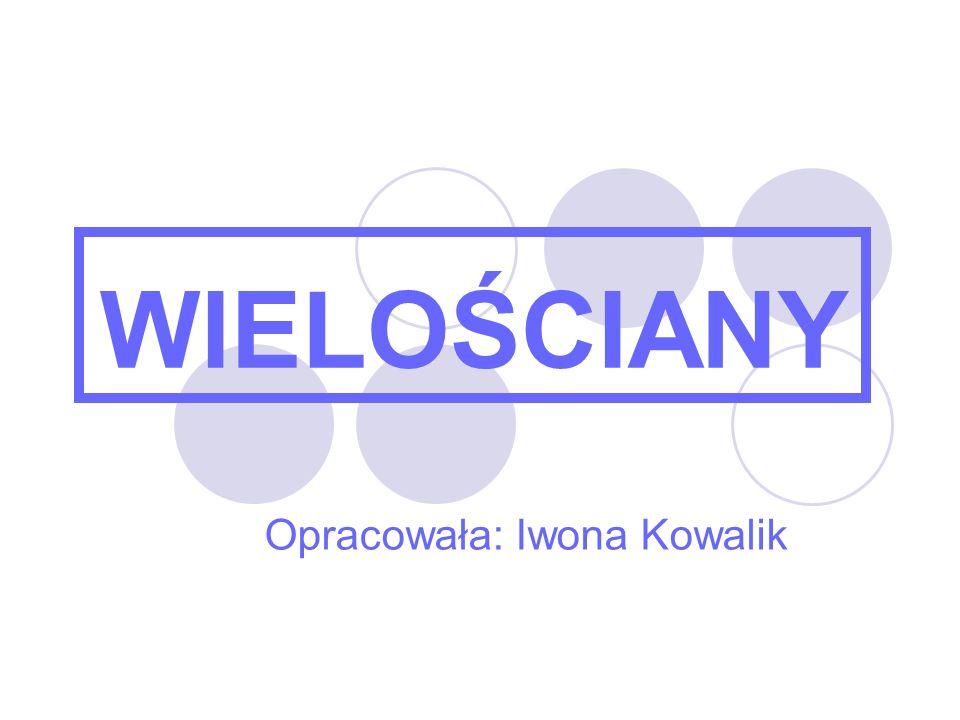 WIELOŚCIANY Opracowała: Iwona Kowalik
