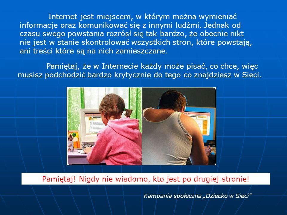 Internet jest miejscem, w którym można wymieniać informacje oraz komunikować się z innymi ludźmi.