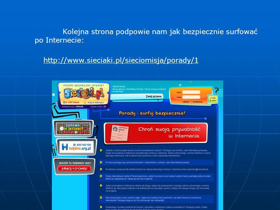 Kolejna strona podpowie nam jak bezpiecznie surfować po Internecie: http://www.sieciaki.pl/sieciomisja/porady/1