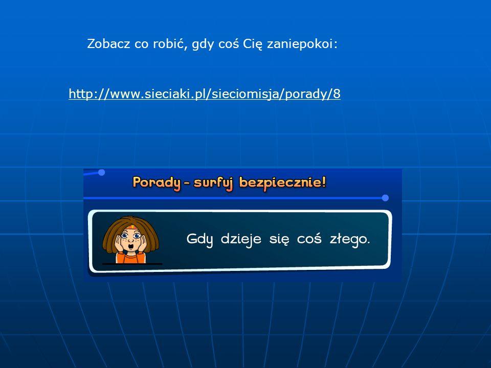 W Internecie możesz spotkać się ze zjawiskiem cyberprzemocy. Zobacz co robić, aby to zjawisko ograniczyć: http://www.sieciaki.pl/sieciomisja/porady/2