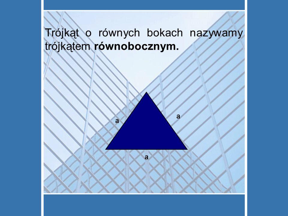 Trójkąt o równych bokach nazywamy trójkątem równobocznym. a a a