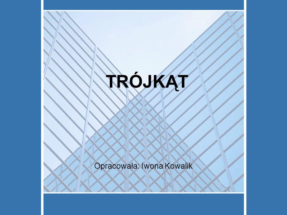 TRÓJKĄT Opracowała: Iwona Kowalik