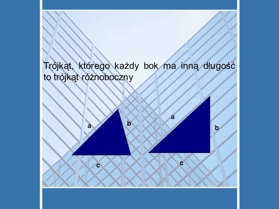 Trójkąt, którego każdy bok ma inną długość to trójkąt różnoboczny a b c a b c
