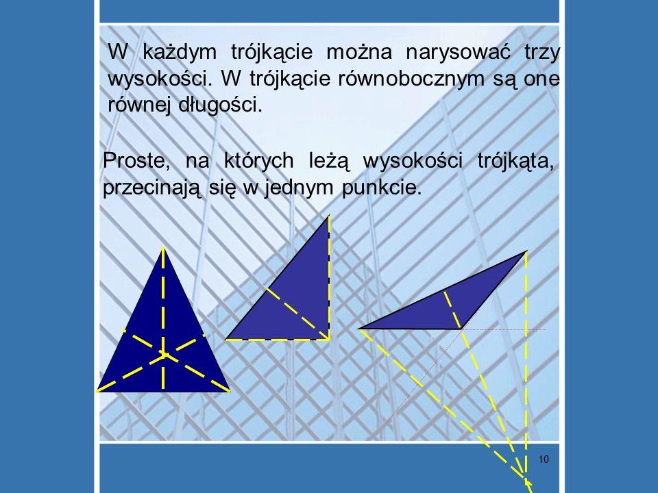 10 W każdym trójkącie można narysować trzy wysokości. W trójkącie równobocznym są one równej długości. Proste, na których leżą wysokości trójkąta, prz