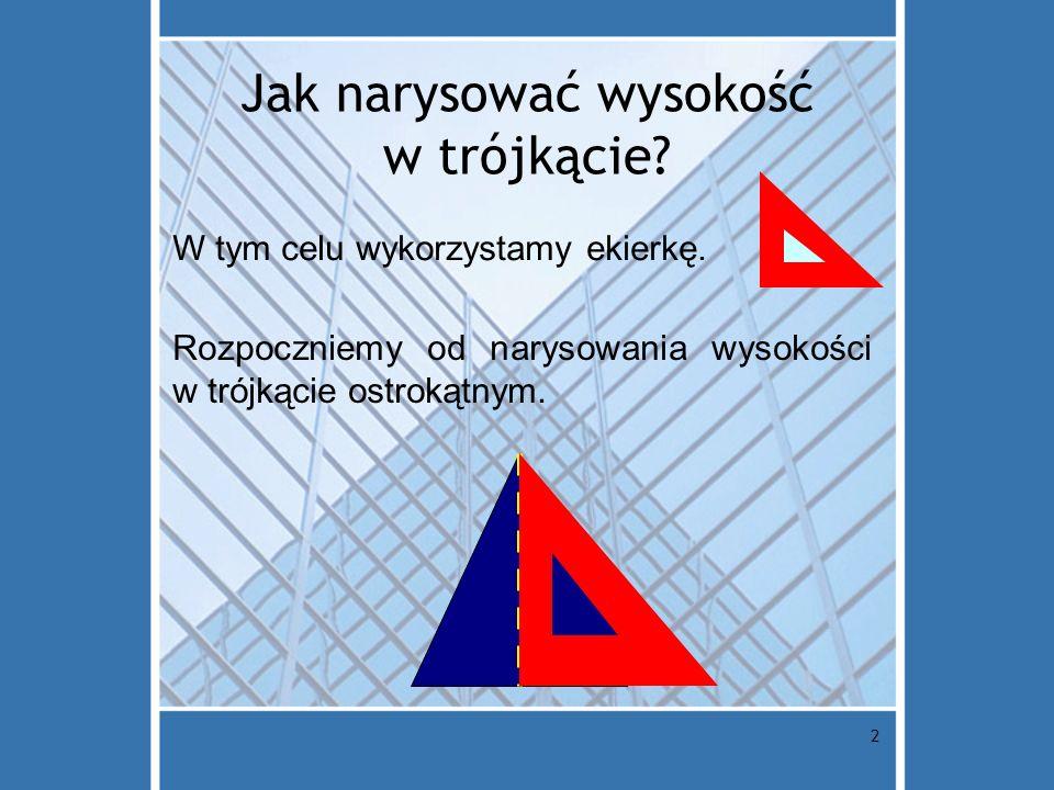 2 Jak narysować wysokość w trójkącie? W tym celu wykorzystamy ekierkę. Rozpoczniemy od narysowania wysokości w trójkącie ostrokątnym.