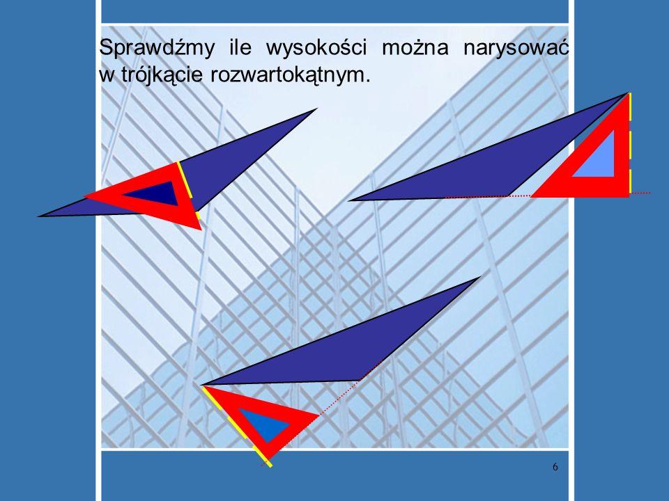 6 Sprawdźmy ile wysokości można narysować w trójkącie rozwartokątnym.