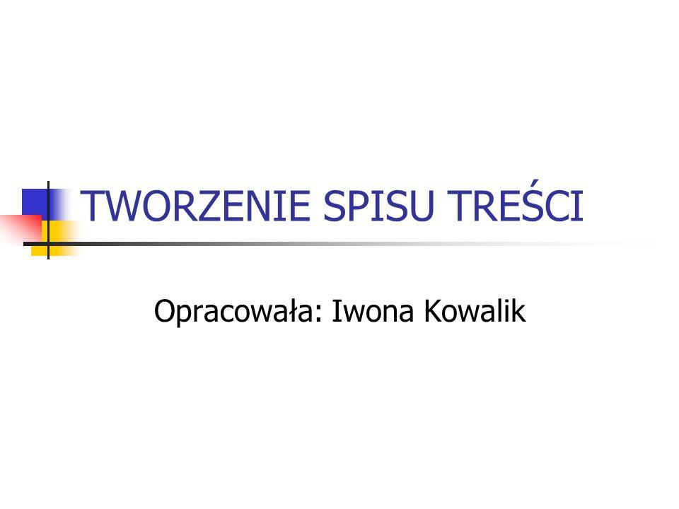 TWORZENIE SPISU TREŚCI Opracowała: Iwona Kowalik