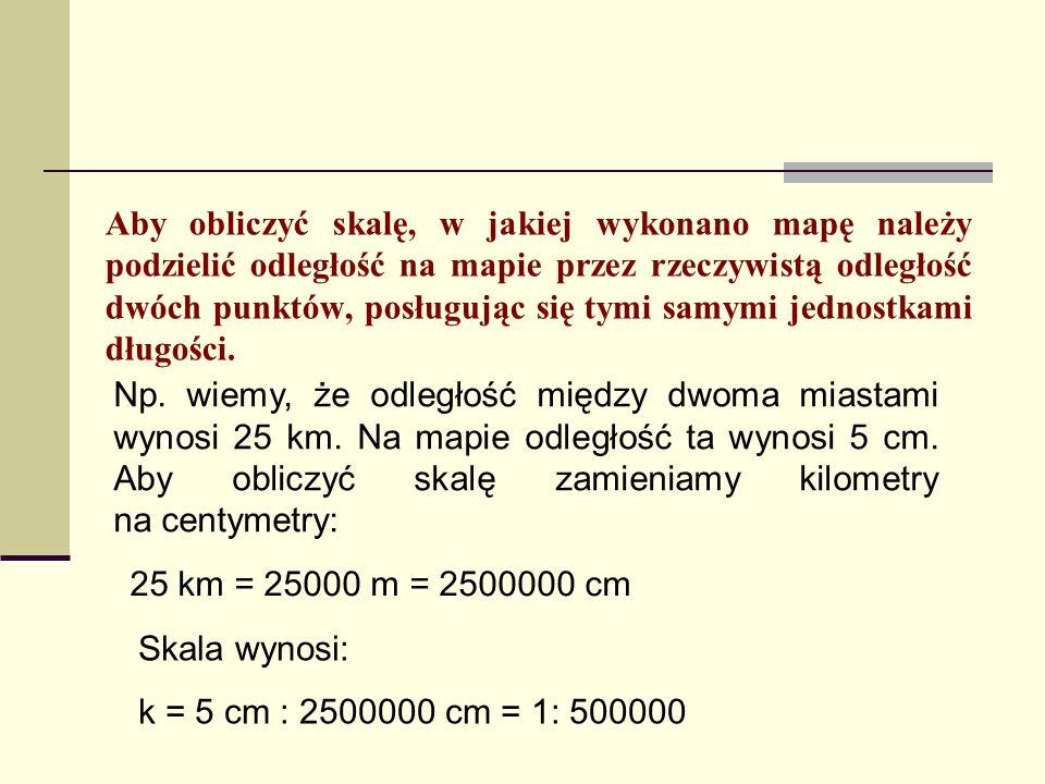 Aby obliczyć skalę, w jakiej wykonano mapę należy podzielić odległość na mapie przez rzeczywistą odległość dwóch punktów, posługując się tymi samymi jednostkami długości.