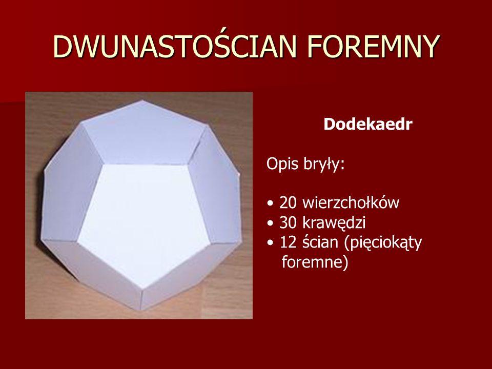 DWUNASTOŚCIAN FOREMNY Dodekaedr Opis bryły: 20 wierzchołków 30 krawędzi 12 ścian (pięciokąty foremne)