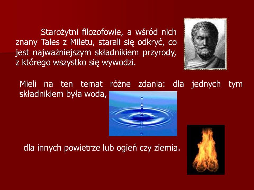 Starożytni filozofowie, a wśród nich znany Tales z Miletu, starali się odkryć, co jest najważniejszym składnikiem przyrody, z którego wszystko się wyw