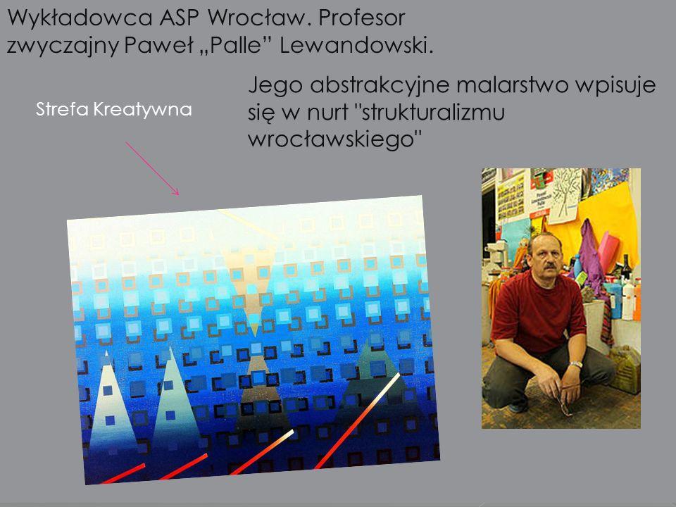 Wykładowca ASP Wrocław. Profesor zwyczajny Paweł Palle Lewandowski. Jego abstrakcyjne malarstwo wpisuje się w nurt