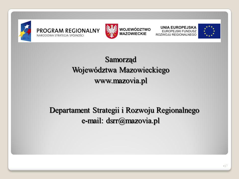 Samorząd Województwa Mazowieckiego www.mazovia.pl Departament Strategii i Rozwoju Regionalnego e-mail: dsrr@mazovia.pl 17