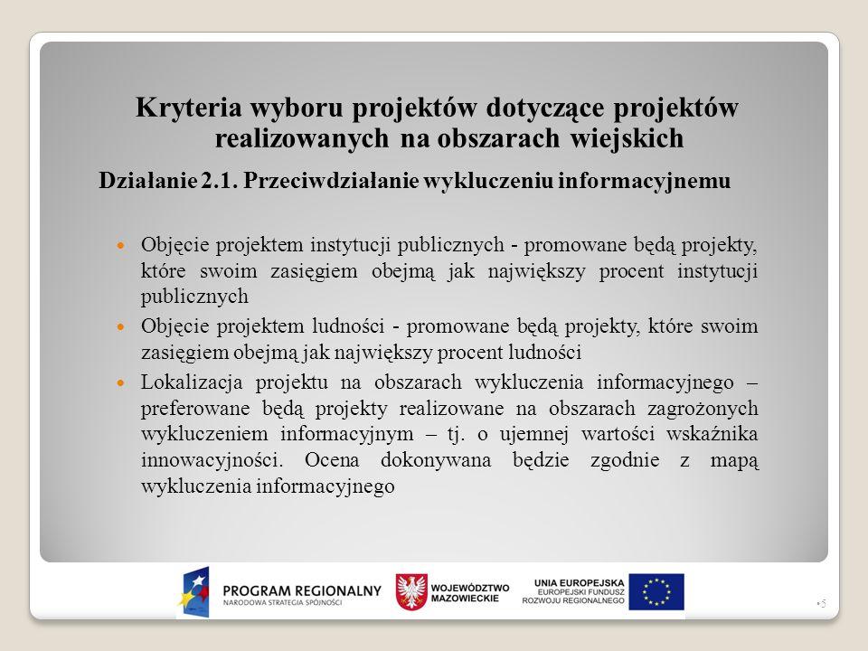 Kryteria wyboru projektów dotyczące projektów realizowanych na obszarach wiejskich Działanie 2.1. Przeciwdziałanie wykluczeniu informacyjnemu Objęcie