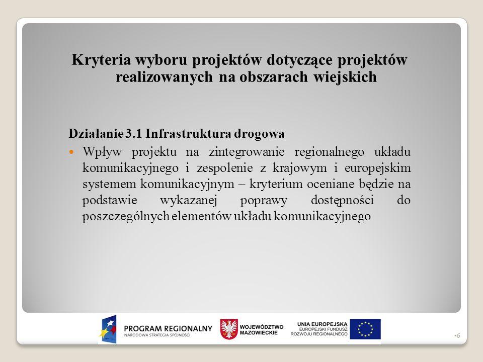 Kryteria wyboru projektów dotyczące projektów realizowanych na obszarach wiejskich Działanie 3.1 Infrastruktura drogowa Wpływ projektu na zintegrowani