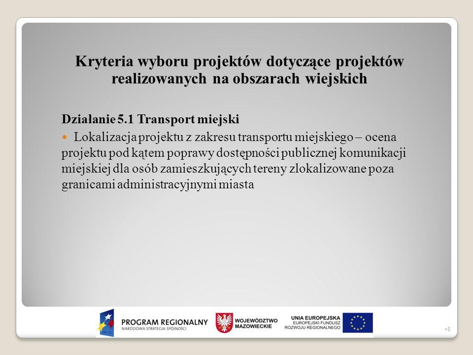 Kryteria wyboru projektów dotyczące projektów realizowanych na obszarach wiejskich Działanie 5.1 Transport miejski Lokalizacja projektu z zakresu tran