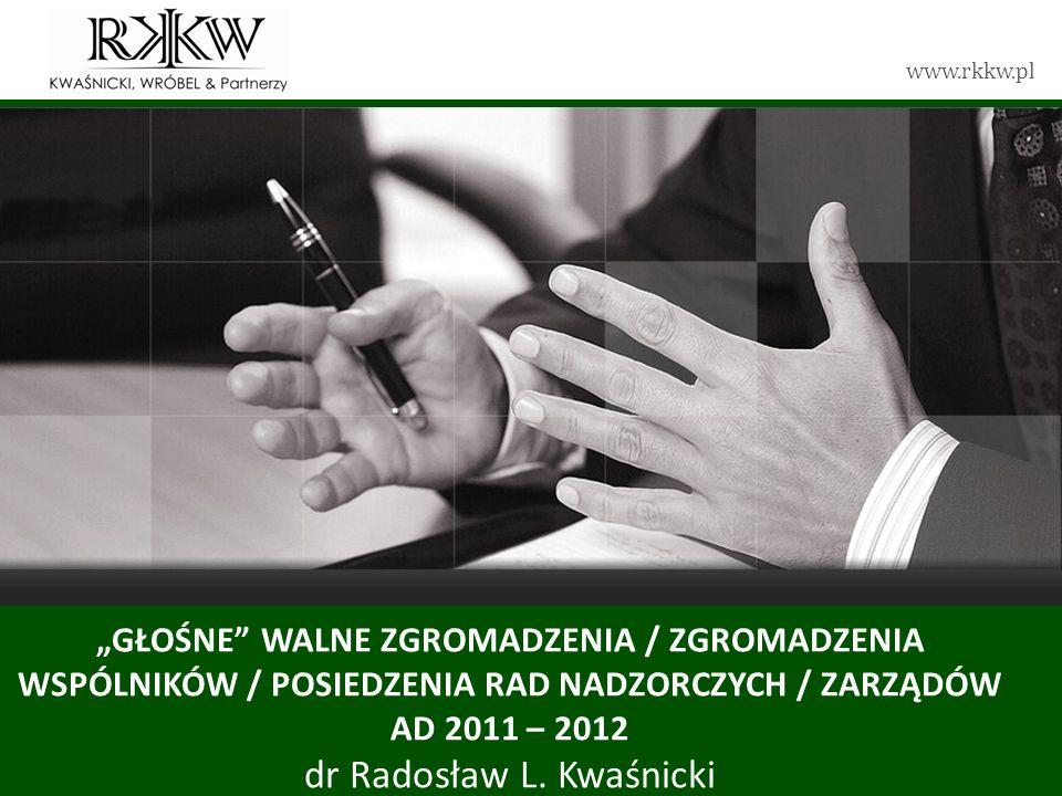 www.rkkw.pl GŁOŚNE WALNE ZGROMADZENIA / ZGROMADZENIA WSPÓLNIKÓW / POSIEDZENIA RAD NADZORCZYCH / ZARZĄDÓW AD 2011 – 2012 dr Radosław L.