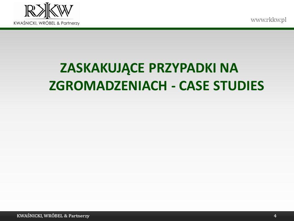 www.rkkw.pl ZASKAKUJĄCE PRZYPADKI NA ZGROMADZENIACH - CASE STUDIES KWAŚNICKI, WRÓBEL & Partnerzy4