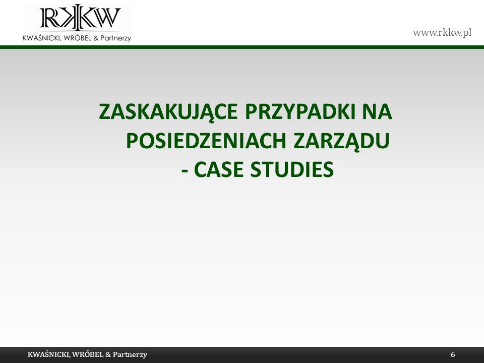 www.rkkw.pl ZASKAKUJĄCE PRZYPADKI NA POSIEDZENIACH ZARZĄDU - CASE STUDIES KWAŚNICKI, WRÓBEL & Partnerzy6
