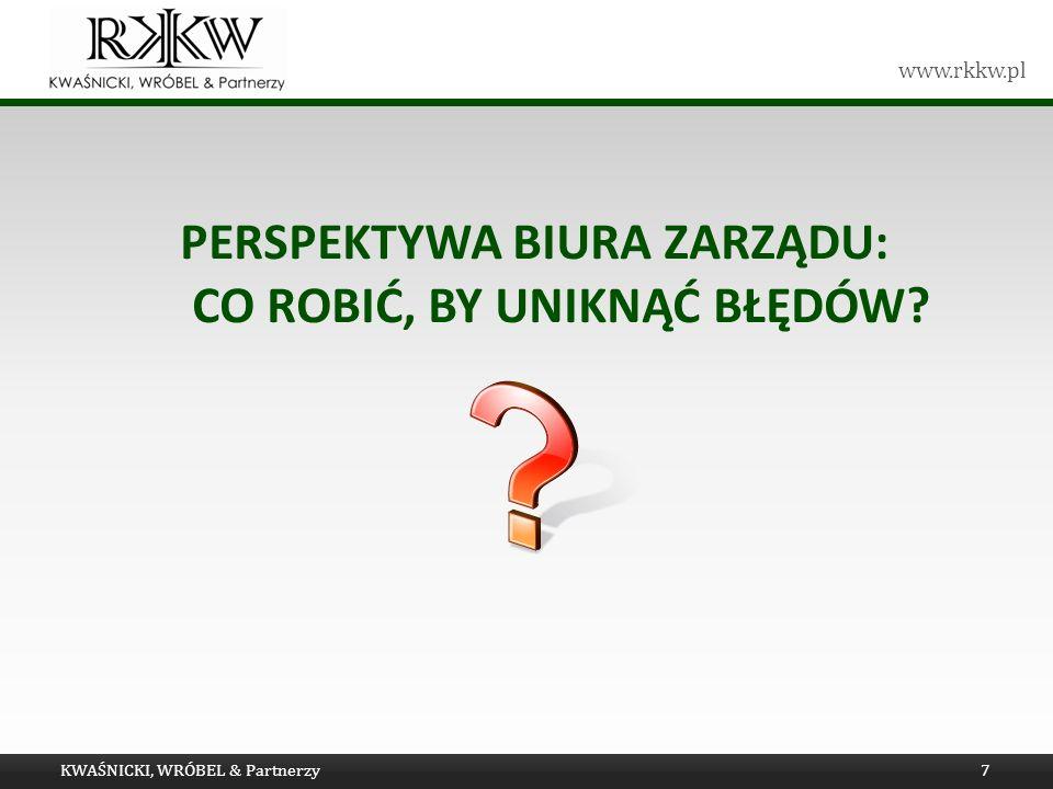 www.rkkw.pl PERSPEKTYWA BIURA ZARZĄDU: CO ROBIĆ, BY UNIKNĄĆ BŁĘDÓW KWAŚNICKI, WRÓBEL & Partnerzy7