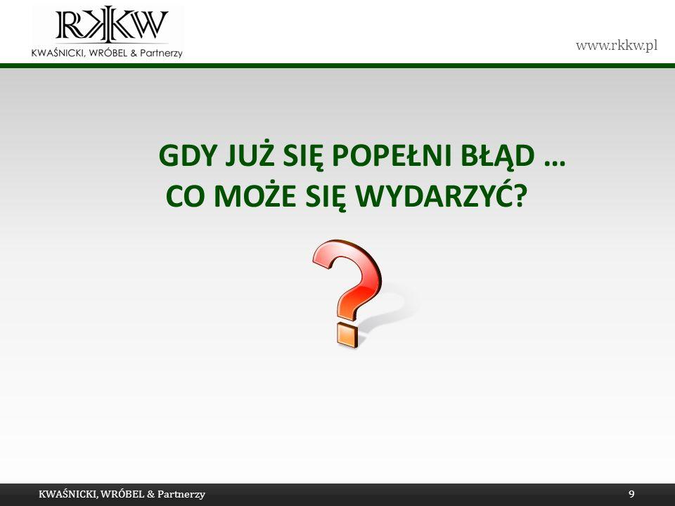www.rkkw.pl GDY JUŻ SIĘ POPEŁNI BŁĄD … CO MOŻE SIĘ WYDARZYĆ KWAŚNICKI, WRÓBEL & Partnerzy9