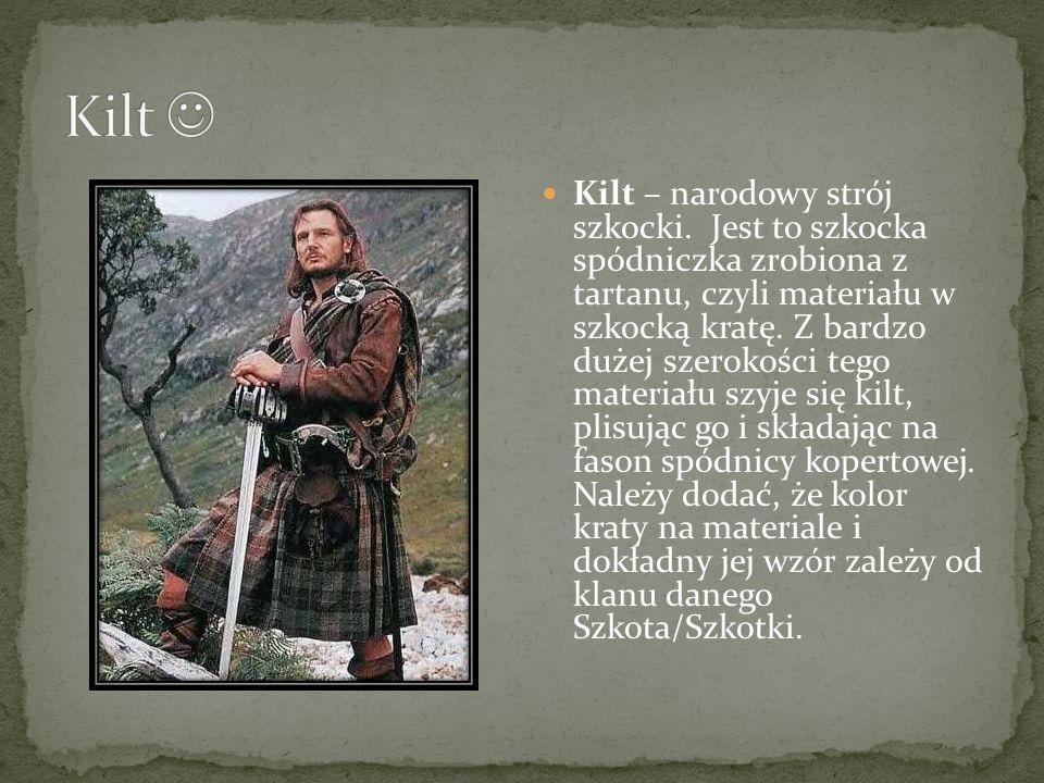 Kilt – narodowy strój szkocki. Jest to szkocka spódniczka zrobiona z tartanu, czyli materiału w szkocką kratę. Z bardzo dużej szerokości tego materiał