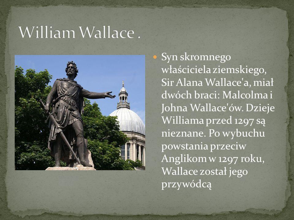 Syn skromnego właściciela ziemskiego, Sir Alana Wallace'a, miał dwóch braci: Malcolma i Johna Wallace'ów. Dzieje Williama przed 1297 są nieznane. Po w