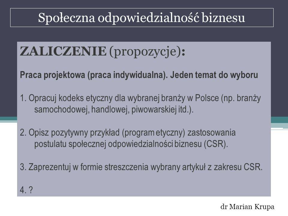 Społeczna odpowiedzialność biznesu dr Marian Krupa ZALICZENIE (propozycje): Praca projektowa (praca indywidualna). Jeden temat do wyboru 1. Opracuj ko