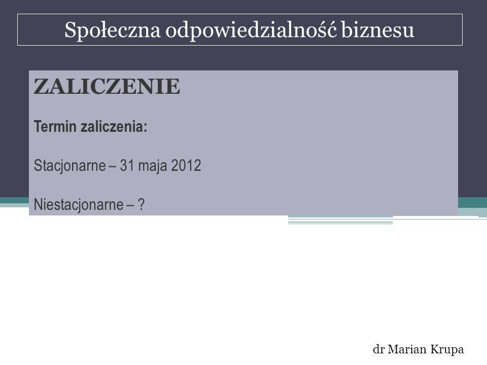 Społeczna odpowiedzialność biznesu dr Marian Krupa ZALICZENIE Termin zaliczenia: Stacjonarne – 31 maja 2012 Niestacjonarne – ?
