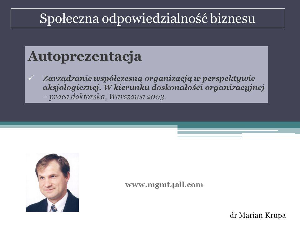 Społeczna odpowiedzialność biznesu dr Marian Krupa Syllabus 1.Społeczna odpowiedzialność biznesu – geneza, podstawowe definicje, cele i funkcje; 2.Wartości i normy w zarządzaniu – pomiędzy uniwersalizmem a relatywizmem; 3.Współczesny biznes, jego etos i dylematy etyczne; 4.Europejskie standardy etyki biznesu; 5.Programy i kodeksy etyczne – studium przypadków; 6.Negocjacyjne techniki rozwiązywania problemów etycznych w biznesie; 7.Doskonałość w zarządzaniu.