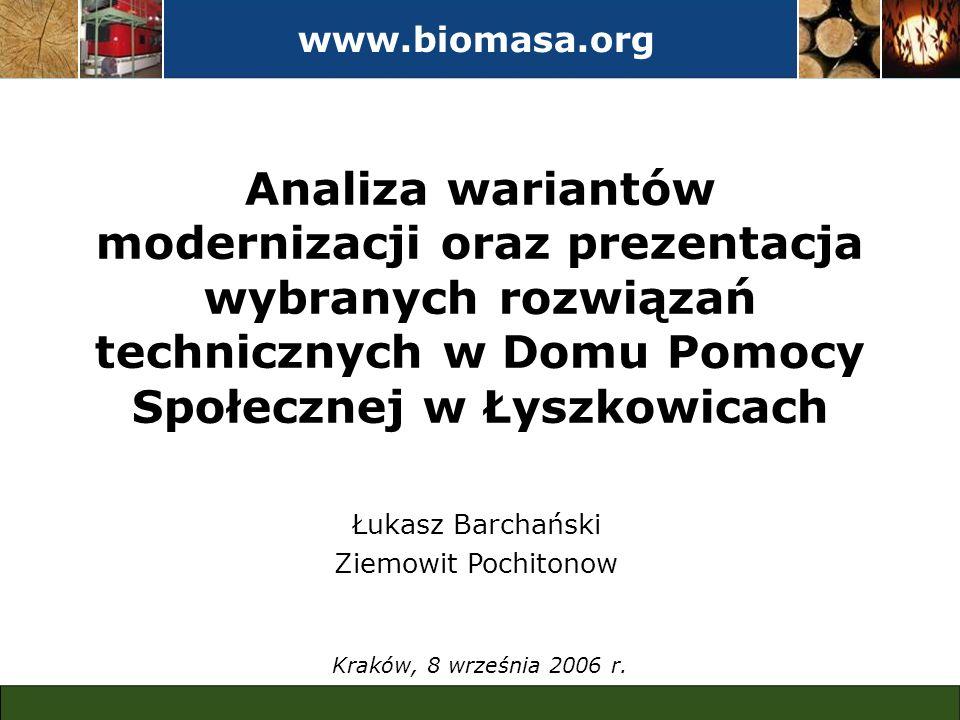 www.biomasa.org Analiza wariantów modernizacji oraz prezentacja wybranych rozwiązań technicznych w Domu Pomocy Społecznej w Łyszkowicach Kraków, 8 wrz