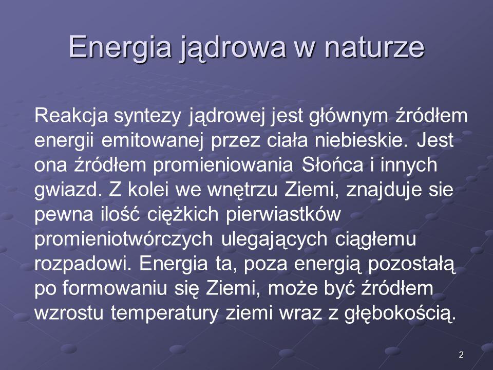 2 Energia jądrowa w naturze Reakcja syntezy jądrowej jest głównym źródłem energii emitowanej przez ciała niebieskie.