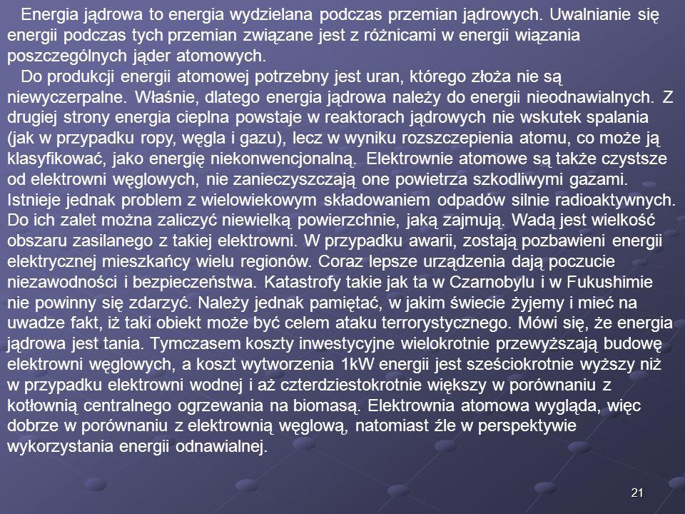 21 Energia jądrowa to energia wydzielana podczas przemian jądrowych.