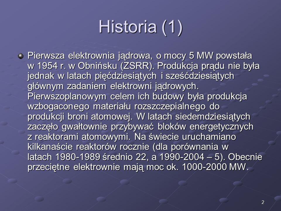 2 Historia (1) Pierwsza elektrownia jądrowa, o mocy 5 MW powstała w 1954 r. w Obnińsku (ZSRR). Produkcja prądu nie była jednak w latach pięćdziesiątyc